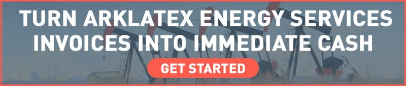 Turn your Arklatex Energy Services into immediate cash with invoice factoring